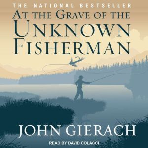 At the Grave of the Unknown Fisherman, John Gierach