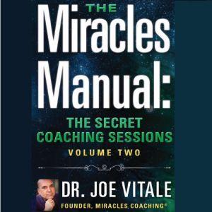 Miracles Manual Volume 2: The Secret Coaching Sessions, Joe Vitale