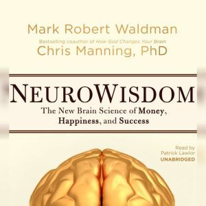NeuroWisdom: The New Brain Science of Money, Happiness, and Success, Mark Robert Waldman; Chris Manning, PhD