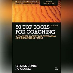 50 Top Tools for Coaching, 3rd Edition: A Complete Toolkit for Developing and Empowering People, Gillian Jones