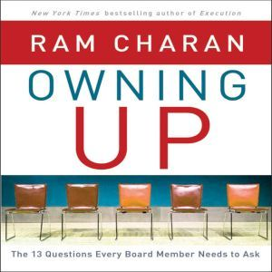 Owning Up: The 14 Questions Every Board Member Needs to Ask, Ram Charan
