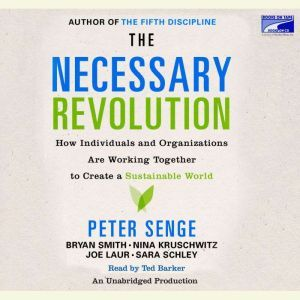 The Necessary Revolution: How Individuals And Organizations Are Working Together to Create a Sustainable World, Peter M. Senge