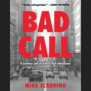 Bad Call: A Summer Job on a New York Ambulance, Mike Scardino