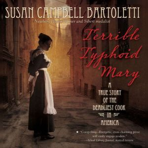 Terrible Typhoid Mary A True Story of the Deadliest Cook in America, Susan Campbell Bartoletti