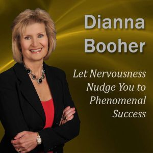 Let Nervousness Nudge You to Phenomenal Success: Communicate with Confidence Series, Dianna Booher CPAE