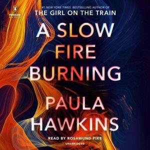 A Slow Fire Burning A Novel, Paula Hawkins