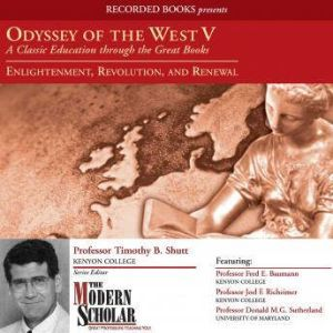 Odyssey of the West V : A Classic Education through the Great Books: Enlightenment, Revolution, and Renewal, Timothy B. Shutt