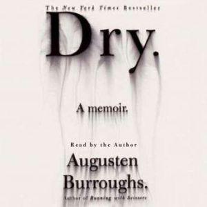 Dry: A Memoir, Augusten Burroughs