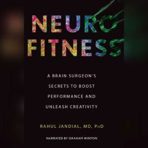 Neurofitness A Brain Surgeon's Secrets to Boost Performance & Unleash Creativity, Dr. Rahul Jandial