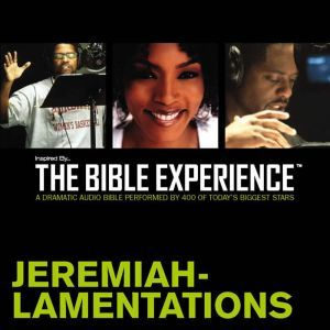 Inspired By ... The Bible Experience Audio Bible - Today's New International Version, TNIV: (22) Jeremiah and Lamentations, Full Cast