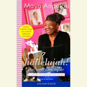 Hallelujah! The Welcome Table: A Lifetime of Memories with Recipes, Maya Angelou