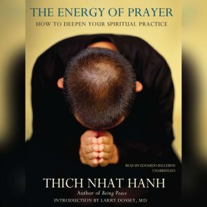 The Energy of Prayer: How to Deepen Your Spiritual Practice, Thich Nhat Hanh