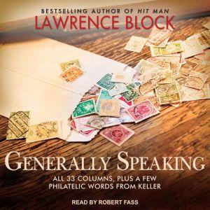 Generally Speaking: All 33 Columns, plus a few philatelic words from Keller, Lawrence Block