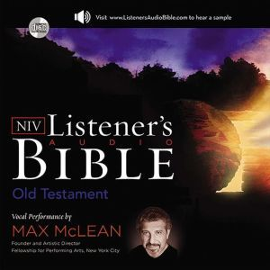 Listener's Audio Bible - New International Version, NIV: Old Testament Vocal Performance by Max McLean, Max McLean