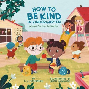 How to Be Kind in Kindergarten: A Book for Your Backpack, D.J. Steinberg