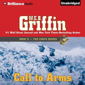 Call to Arms: Book Two in The Corps Series, W.E.B. Griffin