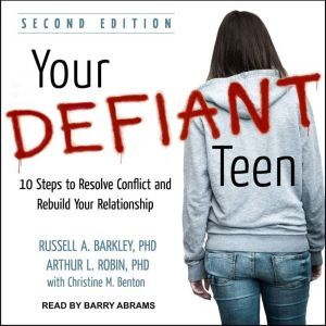Your Defiant Teen: 10 Steps to Resolve Conflict and Rebuild Your Relationship, PhD Barkley