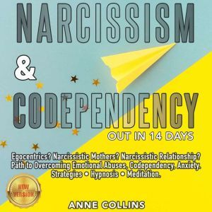 NARCISSISM & CODEPENDENCY. Out in 14 Days. Egocentrics? Narcissistic Mothers? Narcissistic Relationship? Path to Overcoming Emotional Abuses, Codependency, Anxiety. Strategies - Hypnosis - Meditation. NEW VERSION, Anne Collins