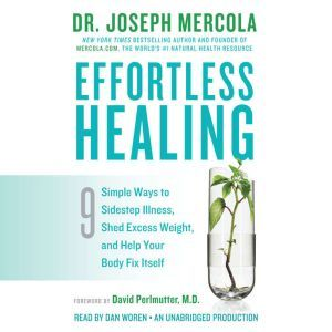 Effortless Healing 9 Simple Ways to Sidestep Illness, Shed Excess Weight, and Help Your Body Fix Itself, Dr. Joseph Mercola