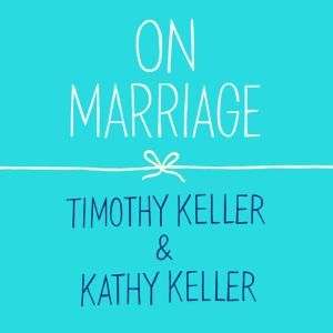 On Marriage, Timothy Keller