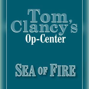 Tom Clancy's Op-Center #10: Sea of Fire, Tom Clancy