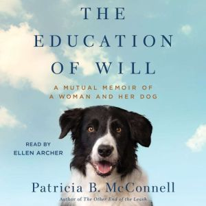 The Education of Will A Mutual Memoir of a Woman and Her Dog, Patricia B. McConnell