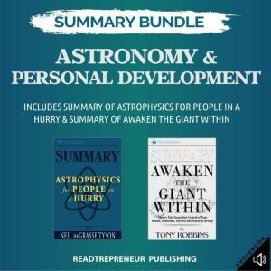 Summary Bundle: Astronomy & Personal Development | Readtrepreneur Publishing: Includes Summary of Astrophysics for People in a Hurry & Summary of Awaken the Giant Within, Readtrepreneur Publishing