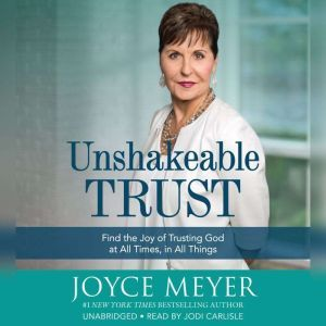 Unshakeable Trust Find the Joy of Trusting God at All Times, in All Things, Joyce Meyer