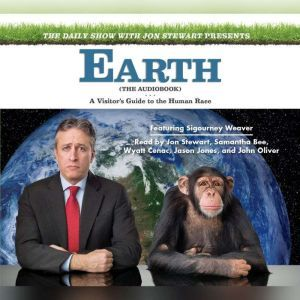 The Daily Show with Jon Stewart Presents Earth (The Audiobook): A Visitor's Guide to the Human Race, Jon Stewart