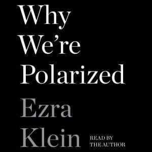 Why We're Polarized, Ezra Klein