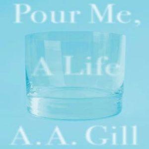 Pour Me a Life, A.A. Gill