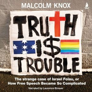 Truth Is Trouble: The strange case of Israel Folau, or How Free Speech Became So Complicated, Malcolm Knox