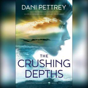 The Crushing Depths, Dani Pettrey