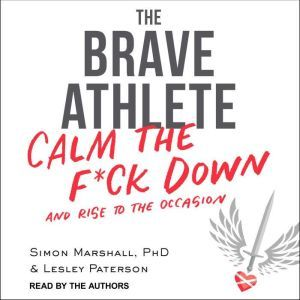 The Brave Athlete Calm the F*ck Down and Rise to the Occasion, PhD Marshall