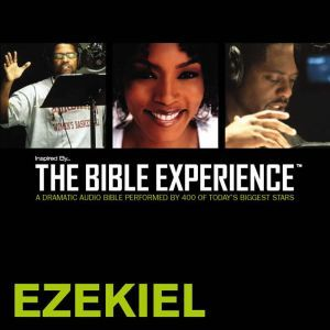 Inspired By ... The Bible Experience Audio Bible - Today's New International Version, TNIV: (23) Ezekiel, Full Cast
