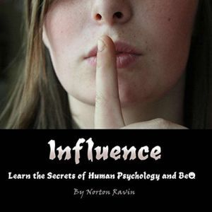 Influence: Learn the Secrets of Human Psychology and Behavior, Norton Ravin