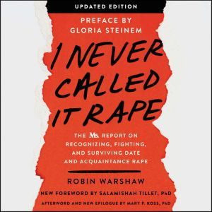 I Never Called It Rape - Updated Edition: The Ms. Report on Recognizing, Fighting, and Surviving Date and Acquaintance Rape, Robin Warshaw