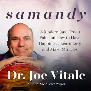 Samandy: A Modern (and True!) Fable on How to Have Happiness, Learn Love, and Make Miracles, Joe Vitale
