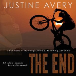 The End: A Novelette of Haunting Omens & Harrowing Discovery, Justine Avery
