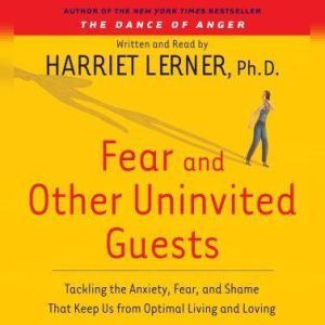 Fear and Other Uninvited Guests, Harriet Lerner