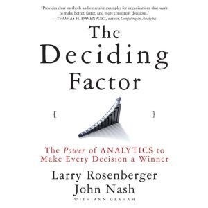 The Deciding Factor: The Power of Analytics to Make Every Decision a Winner, Josh Larry