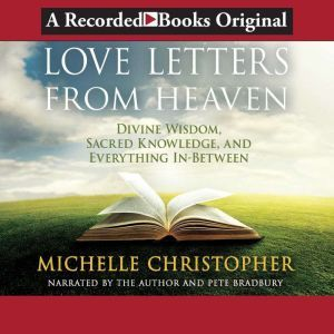 Love Letters from Heaven Divine Wisdom, Sacred Knowledge and Everything In-Between, Michelle Christopher