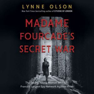Madame Fourcade's Secret War: The Daring Young Woman Who Led France's Largest Spy Network Against Hitler, Lynne Olson