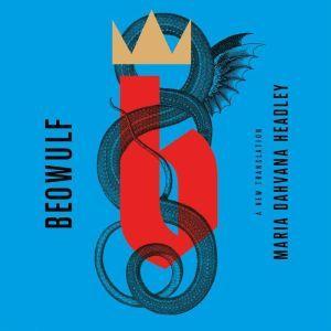 Beowulf: A New Translation, Maria Dahvana Headley