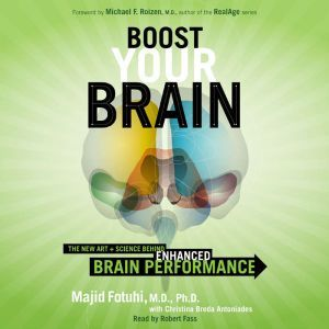 Boost Your Brain The New Art and Science Behind Enhanced Brain Performance, Majid Fotuhi