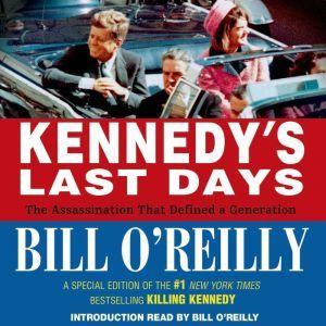 Kennedy's Last Days: The Assassination That Defined a Generation, Bill O'Reilly
