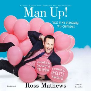 Man Up!: Tales of My Delusional Self-Confidence, Ross Mathews