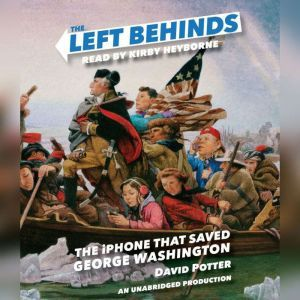 The Left Behinds: The iPhone that Saved George Washington, David Potter