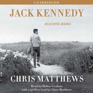 Jack Kennedy: Elusive Hero, Chris Matthews