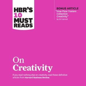 HBR's 10 Must Reads on Creativity, Harvard Business Review